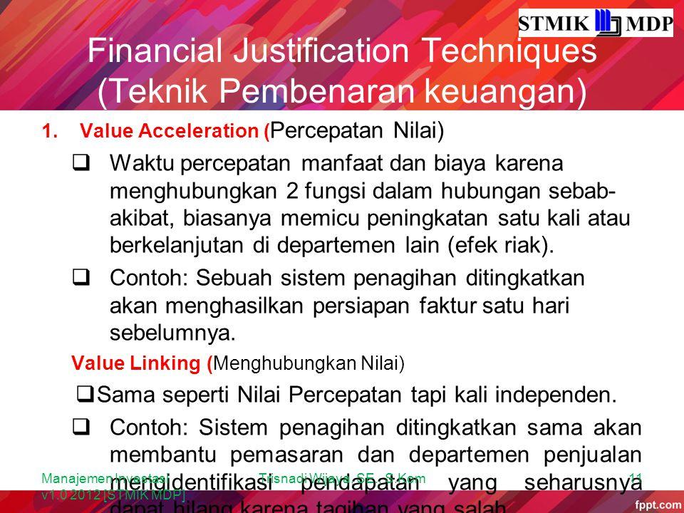 Financial Justification Techniques (Teknik Pembenaran keuangan) 1.Value Acceleration ( Percepatan Nilai)  Waktu percepatan manfaat dan biaya karena m
