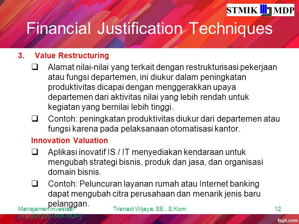 Financial Justification Techniques 3.Value Restructuring  Alamat nilai-nilai yang terkait dengan restrukturisasi pekerjaan atau fungsi departemen, in