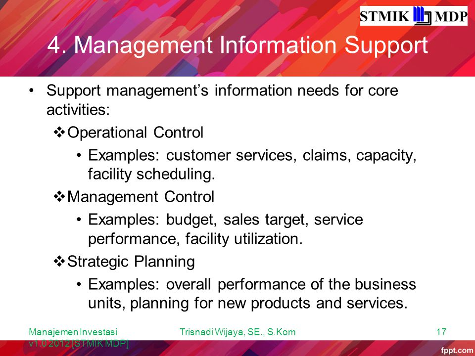 4. Management Information Support Support management's information needs for core activities:  Operational Control Examples: customer services, claim