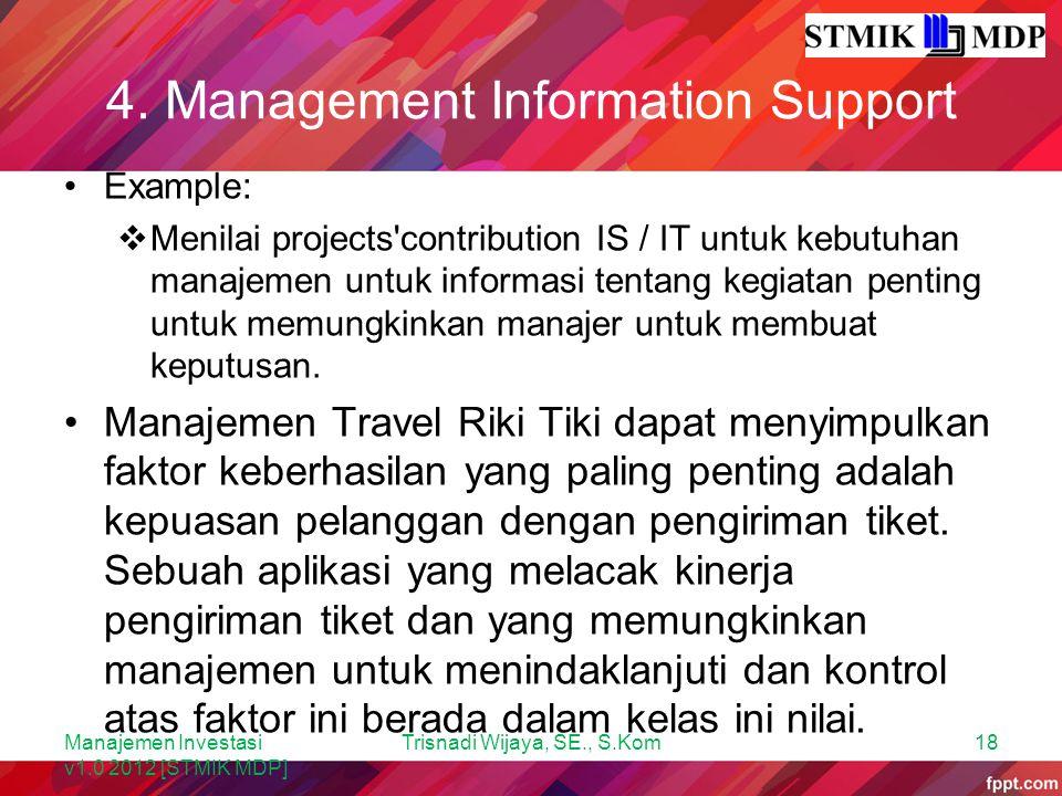 4. Management Information Support Example:  Menilai projects'contribution IS / IT untuk kebutuhan manajemen untuk informasi tentang kegiatan penting