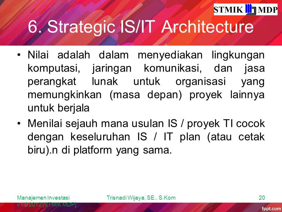 6. Strategic IS/IT Architecture Nilai adalah dalam menyediakan lingkungan komputasi, jaringan komunikasi, dan jasa perangkat lunak untuk organisasi ya
