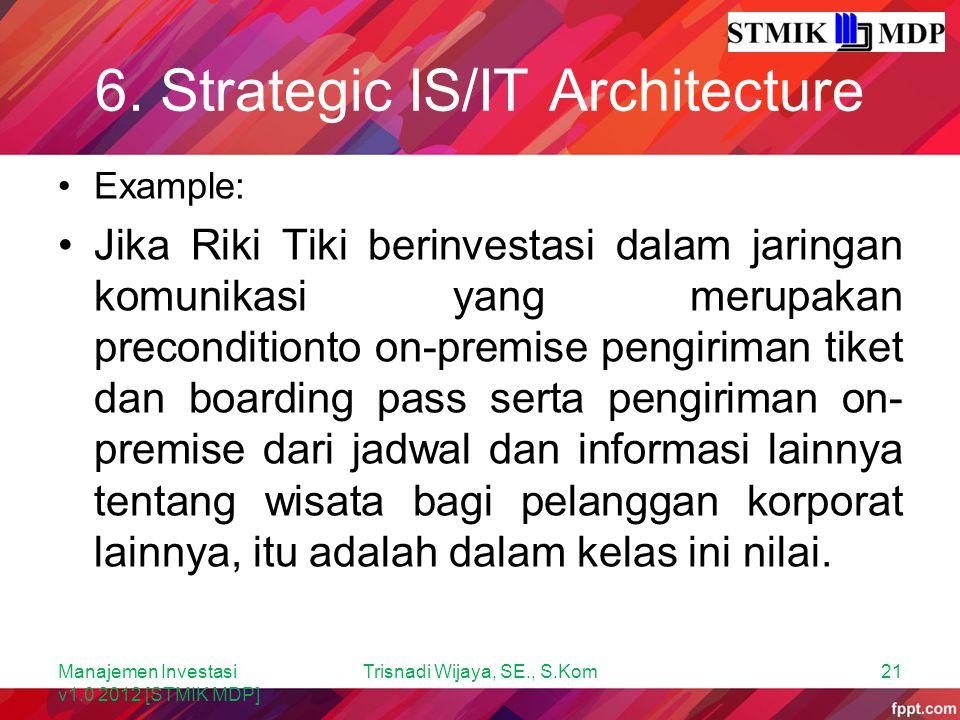 6. Strategic IS/IT Architecture Example: Jika Riki Tiki berinvestasi dalam jaringan komunikasi yang merupakan preconditionto on-premise pengiriman tik