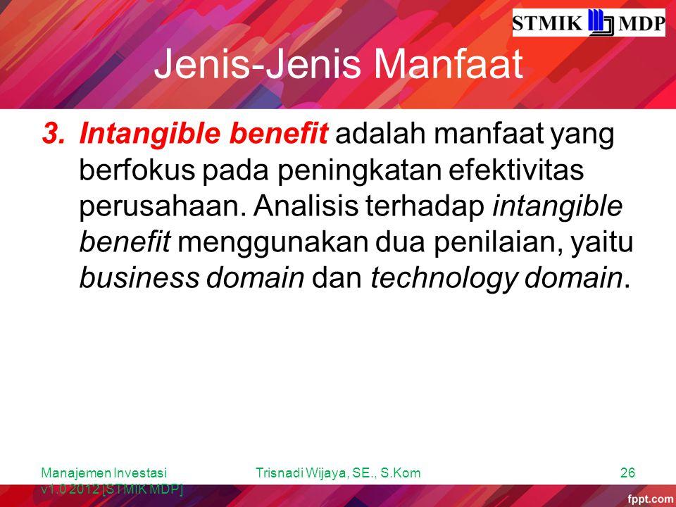 Jenis-Jenis Manfaat 3.Intangible benefit adalah manfaat yang berfokus pada peningkatan efektivitas perusahaan. Analisis terhadap intangible benefit me