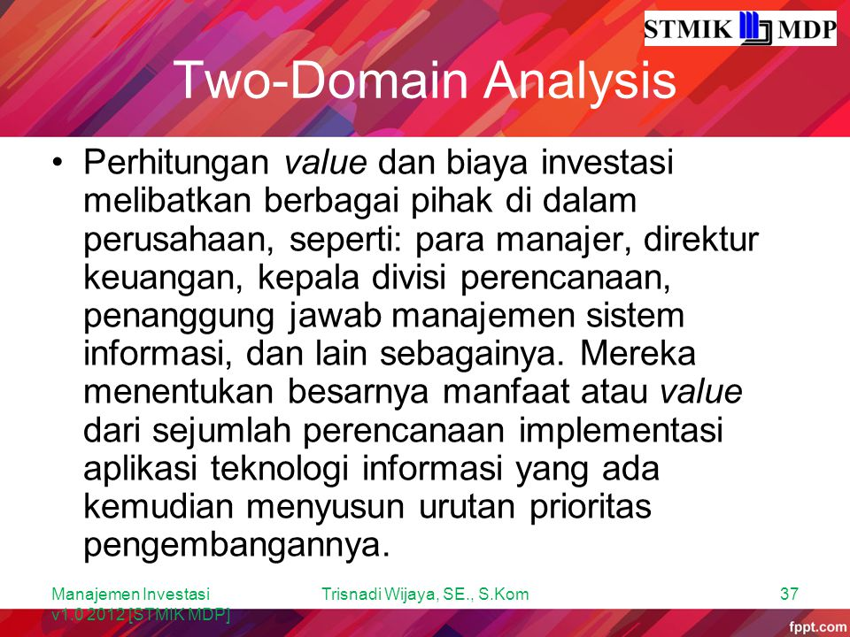 Two-Domain Analysis Perhitungan value dan biaya investasi melibatkan berbagai pihak di dalam perusahaan, seperti: para manajer, direktur keuangan, kep