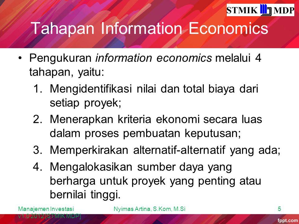 Tahapan Information Economics Pengukuran information economics melalui 4 tahapan, yaitu: 1.Mengidentifikasi nilai dan total biaya dari setiap proyek;