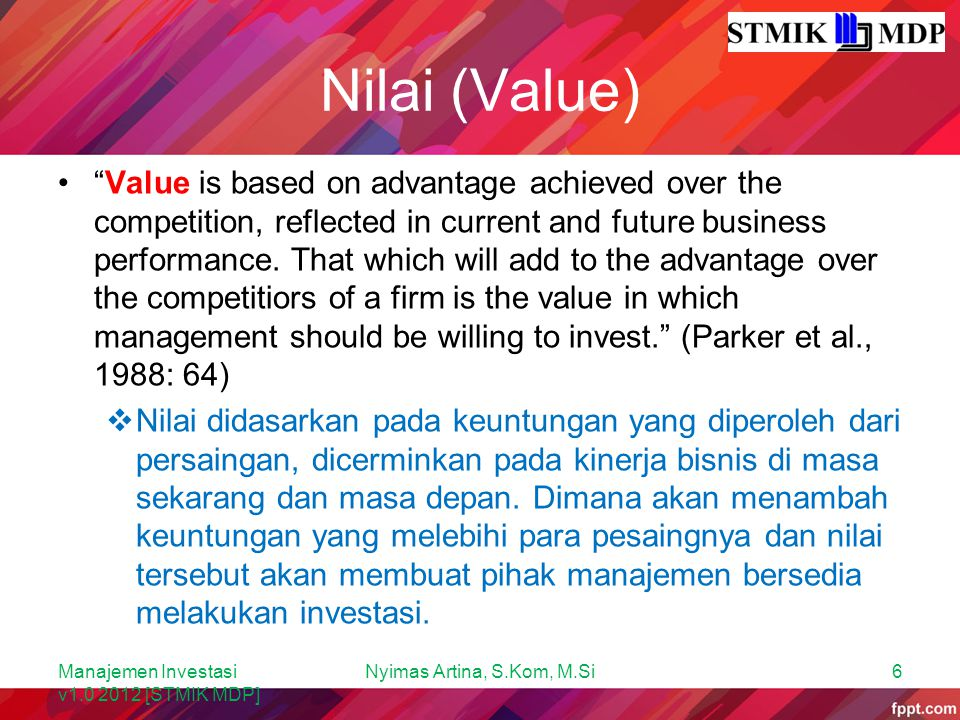 Nilai (Value) Value is based on advantage achieved over the competition, reflected in current and future business performance.