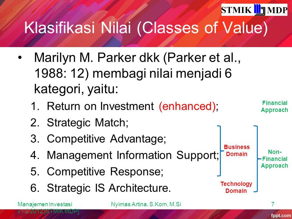 Klasifikasi Nilai (Classes of Value) 1.Return on Investment berasal dari analisis biaya-manfaat tradisional (CBA) dan mencerminkan ide-ide maju pada mendefinisikan dampak keuangan (biaya dan manfaat) dari teknologi informasi.