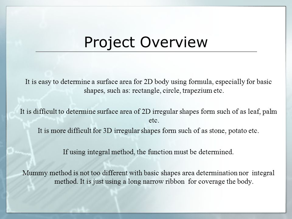 Project Overview It is easy to determine a surface area for 2D body using formula, especially for basic shapes, such as: rectangle, circle, trapezium etc.