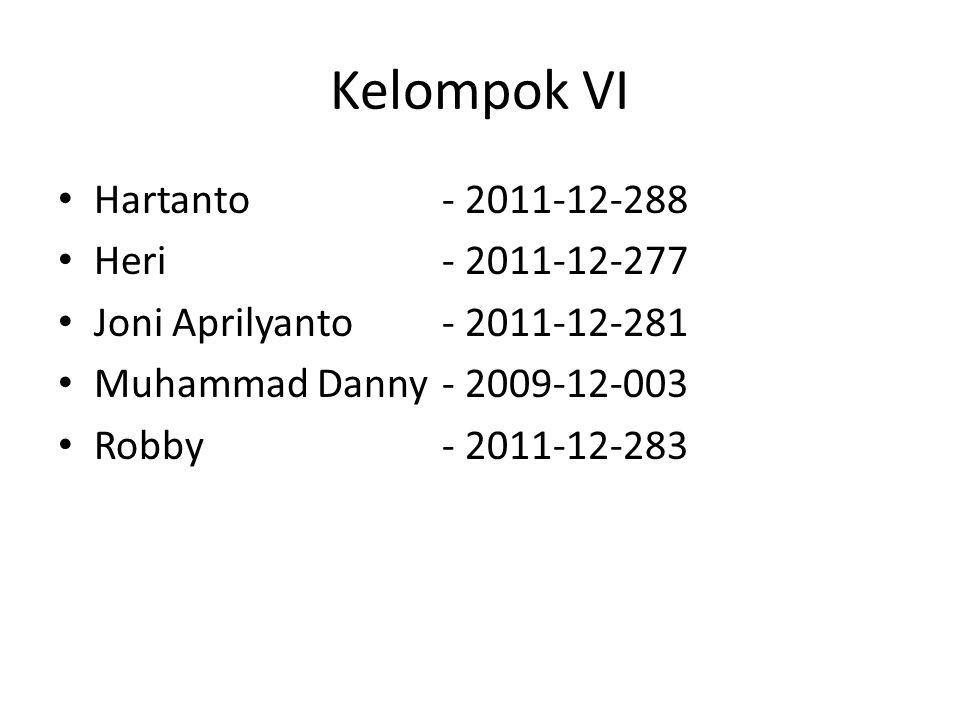 Kelompok VI Hartanto - 2011-12-288 Heri - 2011-12-277 Joni Aprilyanto- 2011-12-281 Muhammad Danny- 2009-12-003 Robby - 2011-12-283