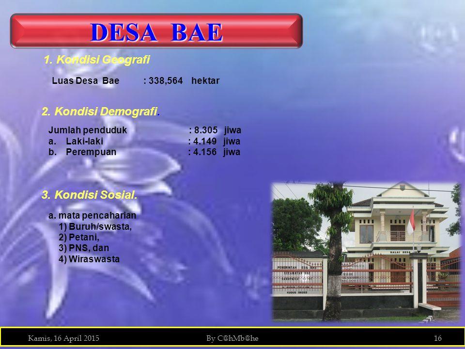 Kamis, 16 April 2015By C@hMb@he16 DESA BAE Luas Desa Bae : 338,564 hektar 2. Kondisi Demografi. Jumlah penduduk : 8.305 jiwa a.Laki-laki: 4.149 jiwa b