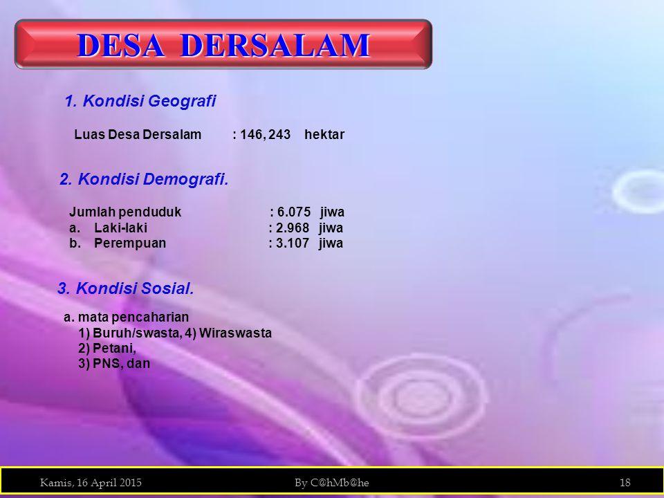 Kamis, 16 April 2015By C@hMb@he18 DESA DERSALAM Luas Desa Dersalam : 146, 243 hektar 2.