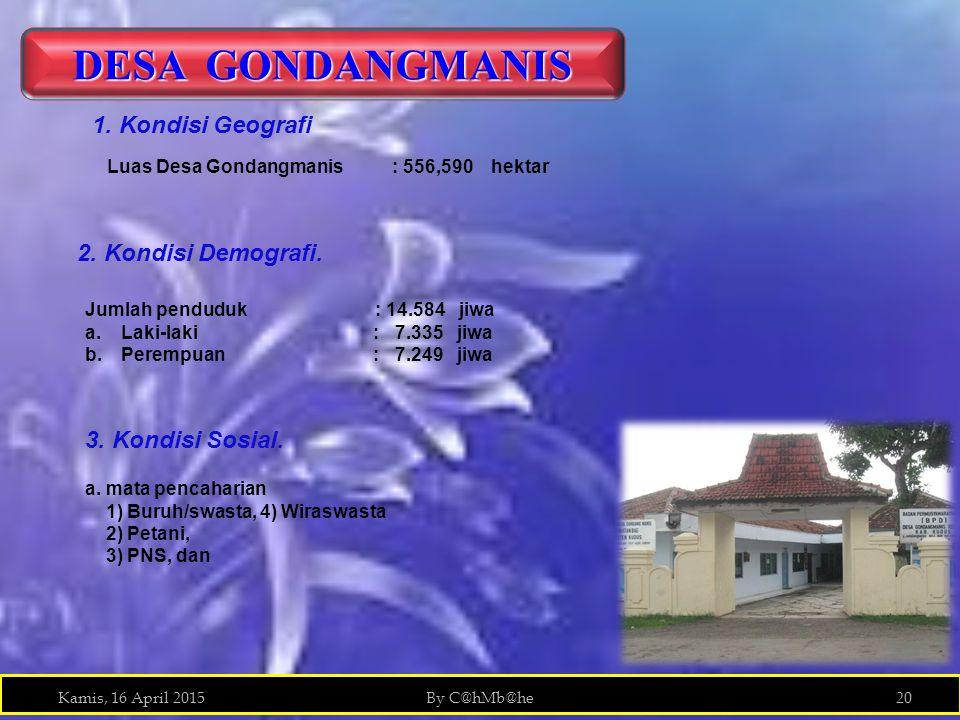 Kamis, 16 April 2015By C@hMb@he20Kamis, 16 April 2015By C@hMb@he20 DESA GONDANGMANIS Luas Desa Gondangmanis : 556,590 hektar 2.