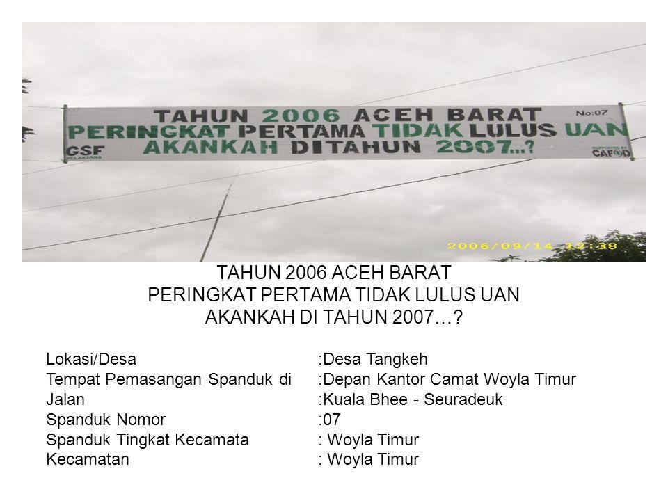 Photo TAHUN 2006 ACEH BARAT PERINGKAT PERTAMA TIDAK LULUS UAN AKANKAH DI TAHUN 2007….