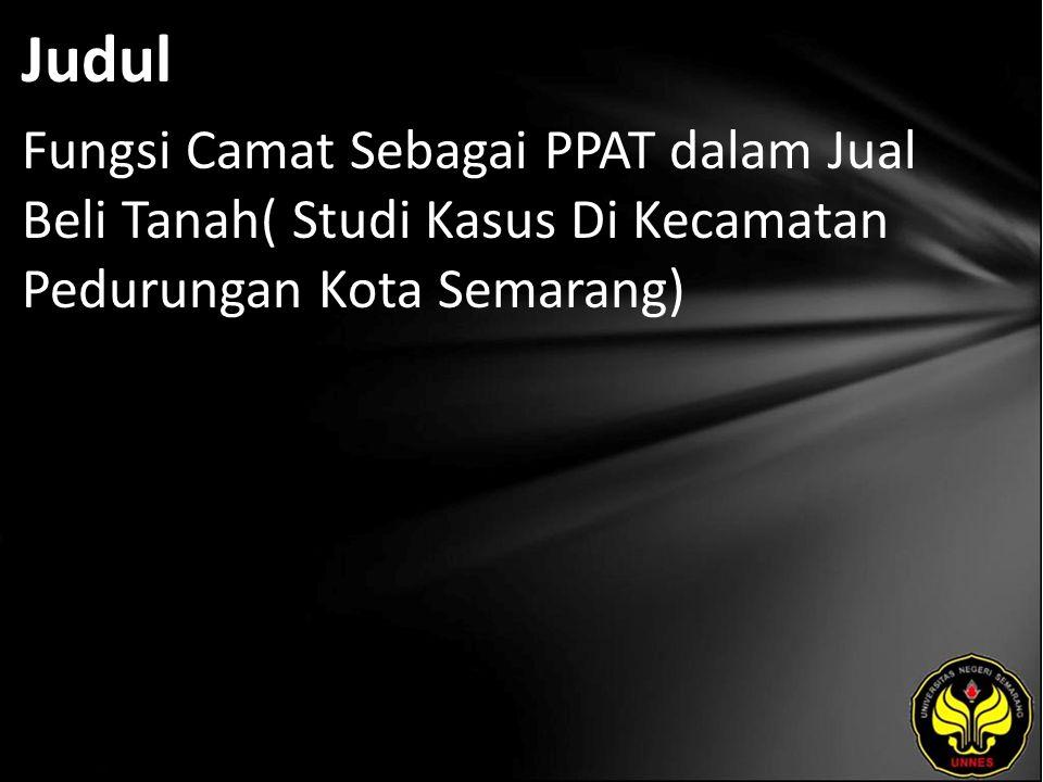 Judul Fungsi Camat Sebagai PPAT dalam Jual Beli Tanah( Studi Kasus Di Kecamatan Pedurungan Kota Semarang)