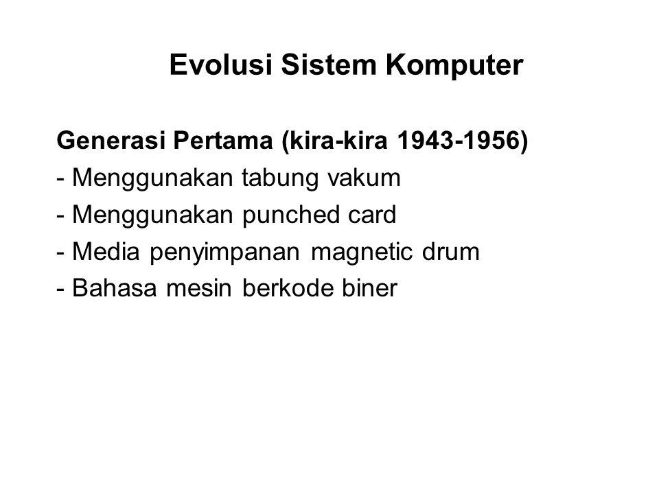 Evolusi Sistem Komputer Generasi Pertama (kira-kira 1943-1956) - Menggunakan tabung vakum - Menggunakan punched card - Media penyimpanan magnetic drum