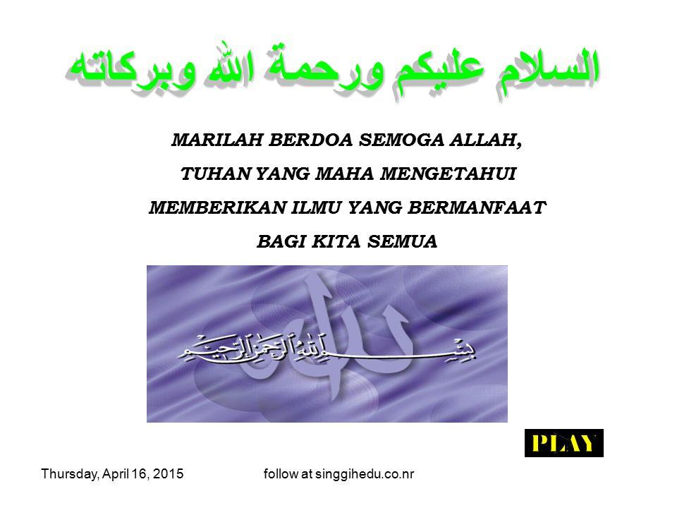 Thursday, April 16, 2015follow at singgihedu.co.nr MARILAH BERDOA SEMOGA ALLAH, TUHAN YANG MAHA MENGETAHUI MEMBERIKAN ILMU YANG BERMANFAAT BAGI KITA S