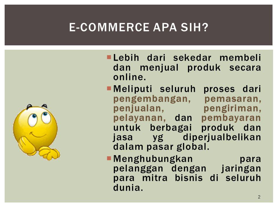  Lebih dari sekedar membeli dan menjual produk secara online.  Meliputi seluruh proses dari pengembangan, pemasaran, penjualan, pengiriman, pelayana