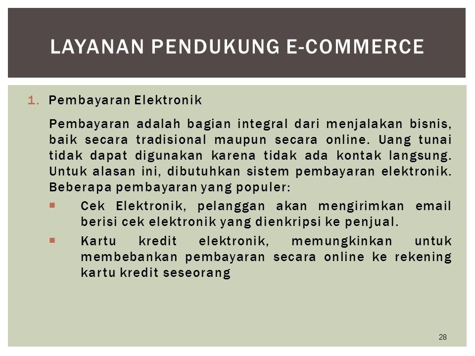1.Pembayaran Elektronik Pembayaran adalah bagian integral dari menjalakan bisnis, baik secara tradisional maupun secara online. Uang tunai tidak dapat