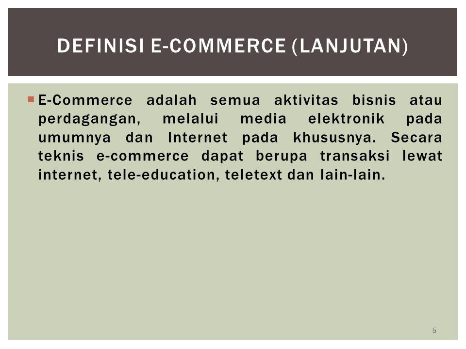  E-Commerce adalah semua aktivitas bisnis atau perdagangan, melalui media elektronik pada umumnya dan Internet pada khususnya. Secara teknis e-commer