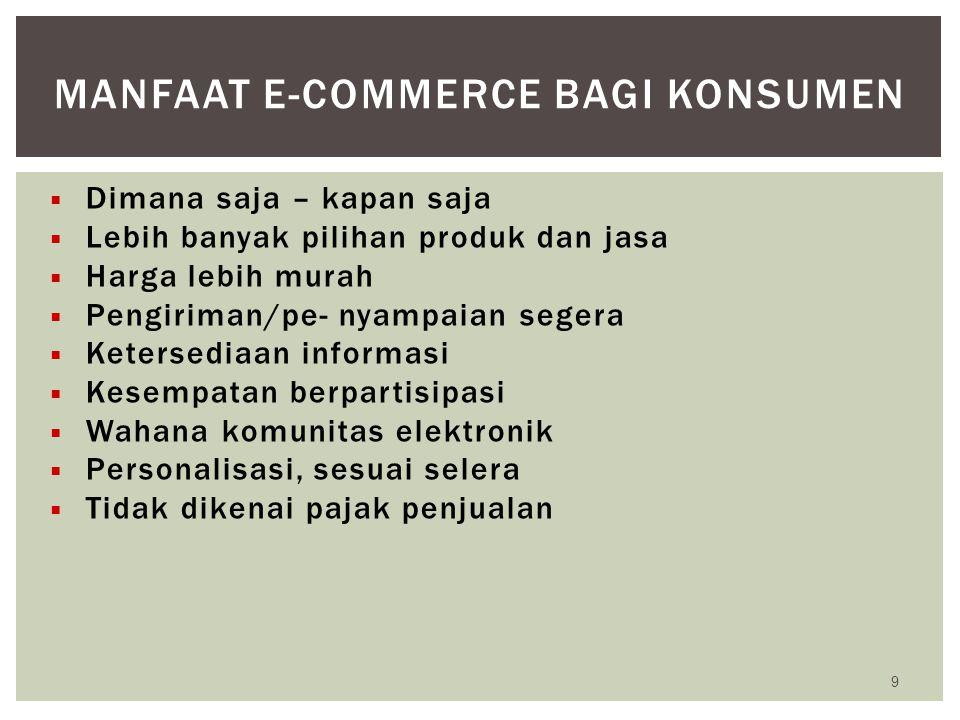  Dimana saja – kapan saja  Lebih banyak pilihan produk dan jasa  Harga lebih murah  Pengiriman/pe- nyampaian segera  Ketersediaan informasi  Kes