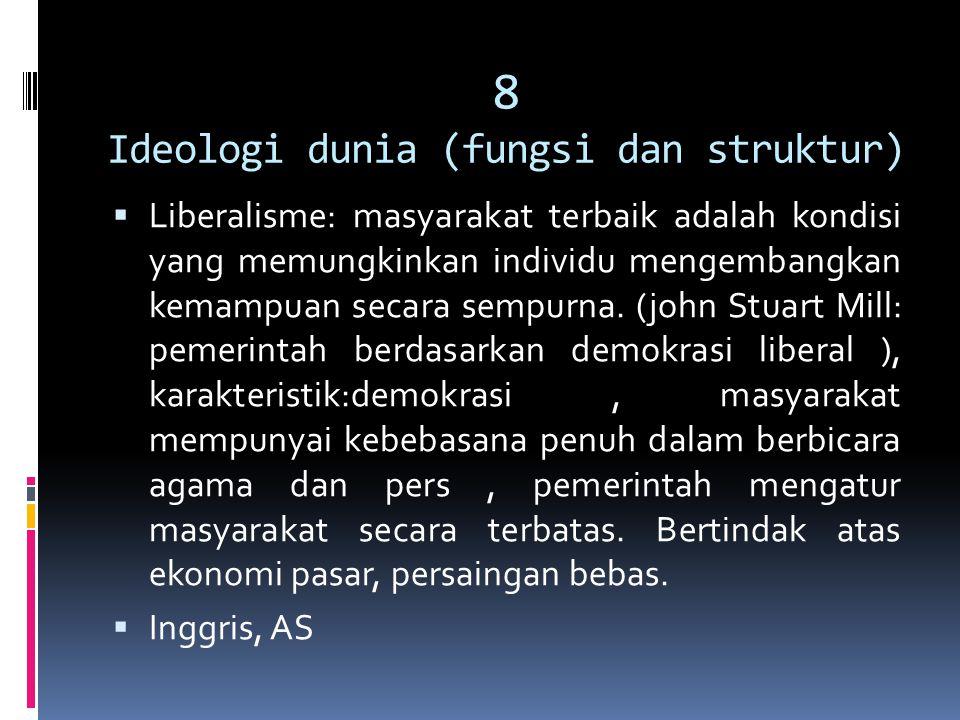 8 Ideologi dunia (fungsi dan struktur)  Liberalisme: masyarakat terbaik adalah kondisi yang memungkinkan individu mengembangkan kemampuan secara semp