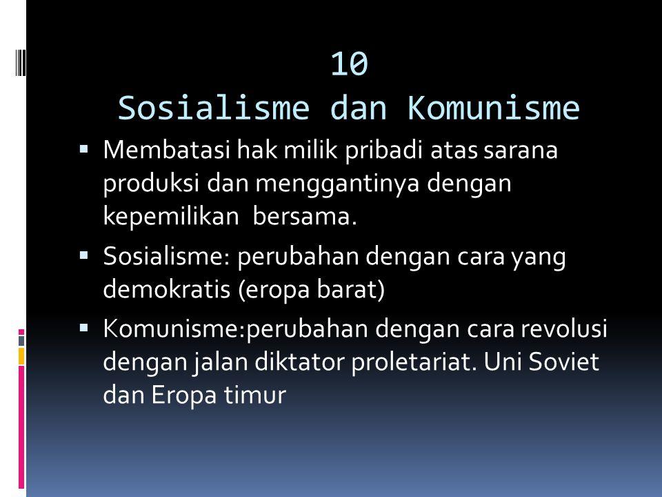 10 Sosialisme dan Komunisme  Membatasi hak milik pribadi atas sarana produksi dan menggantinya dengan kepemilikan bersama.  Sosialisme: perubahan de