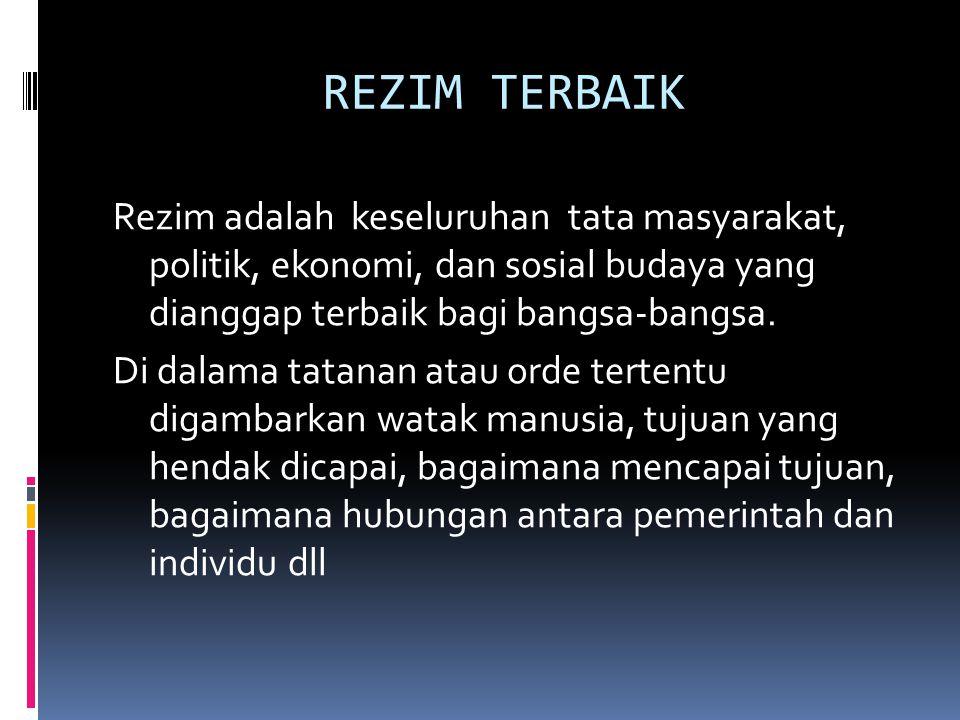 REZIM TERBAIK Rezim adalah keseluruhan tata masyarakat, politik, ekonomi, dan sosial budaya yang dianggap terbaik bagi bangsa-bangsa. Di dalama tatana