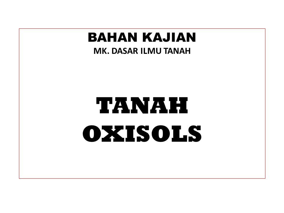 BAHAN KAJIAN MK. DASAR ILMU TANAH TANAH OXISOLS