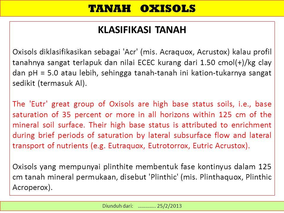 TANAH OXISOLS KLASIFIKASI TANAH Oxisols diklasifikasikan sebagai Acr (mis.