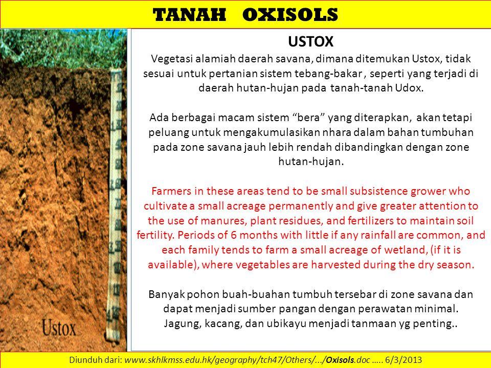TANAH OXISOLS USTOX Vegetasi alamiah daerah savana, dimana ditemukan Ustox, tidak sesuai untuk pertanian sistem tebang-bakar, seperti yang terjadi di daerah hutan-hujan pada tanah-tanah Udox.