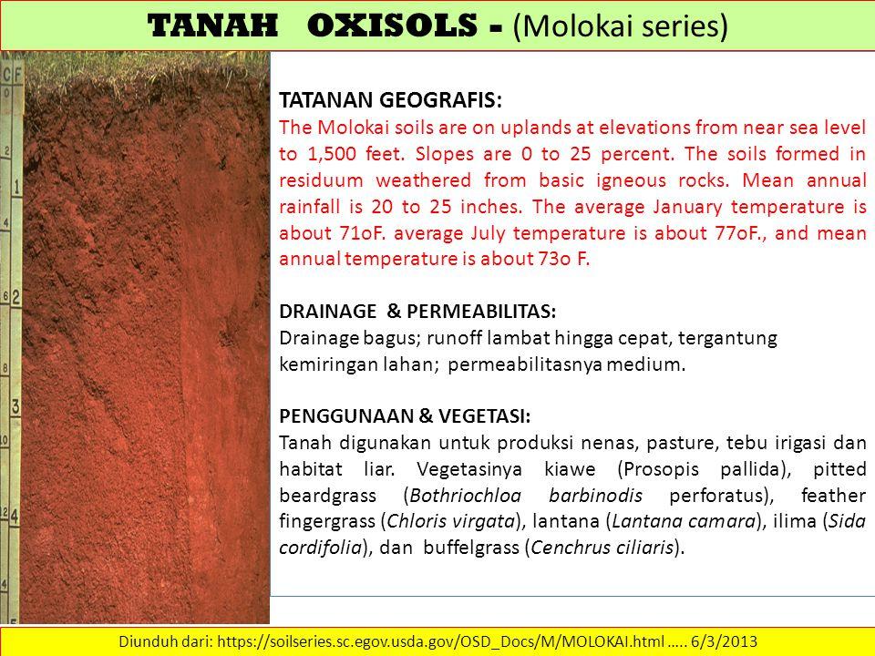 TANAH OXISOLS - (Molokai series) Diunduh dari: https://soilseries.sc.egov.usda.gov/OSD_Docs/M/MOLOKAI.html …..