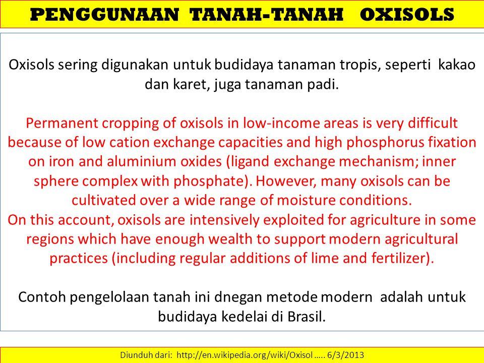 PENGGUNAAN TANAH-TANAH OXISOLS Diunduh dari: http://en.wikipedia.org/wiki/Oxisol …..