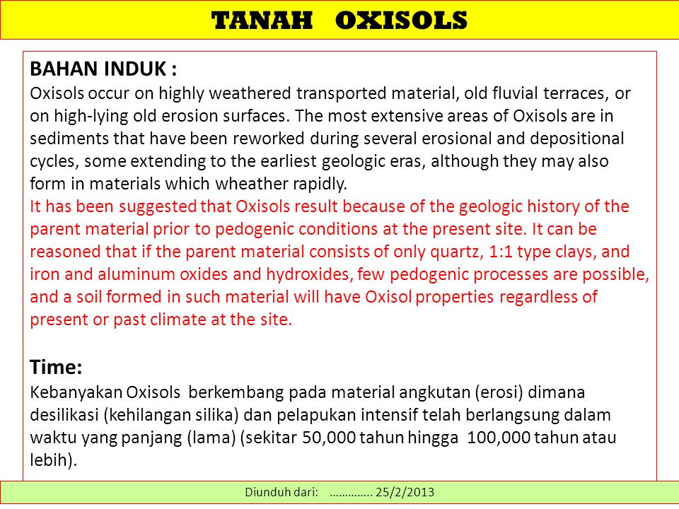 TANAH OXISOLS KLASIFIKASI TANAH Ada lima sub-ordo berdasarkan rezim lengas-tanah: 1.Aquox: Oxisols that have aquic conditions for some time in most years and show redoximorphic features or a histic epipedon are defined as Aquox.
