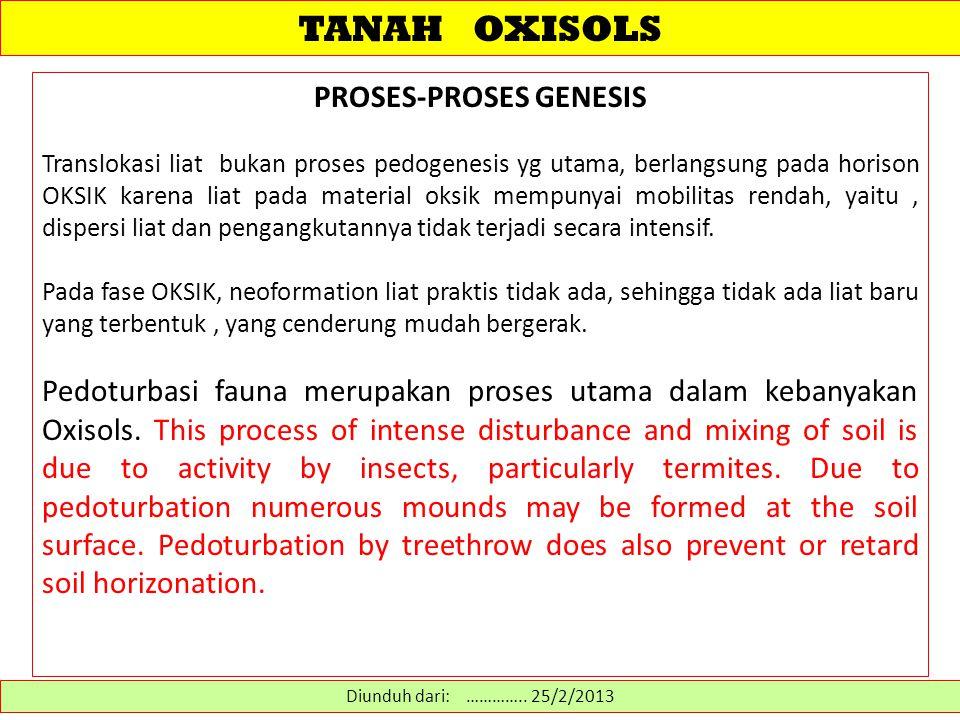 TANAH OXISOLS PROSES-PROSES GENESIS Translokasi liat bukan proses pedogenesis yg utama, berlangsung pada horison OKSIK karena liat pada material oksik mempunyai mobilitas rendah, yaitu, dispersi liat dan pengangkutannya tidak terjadi secara intensif.