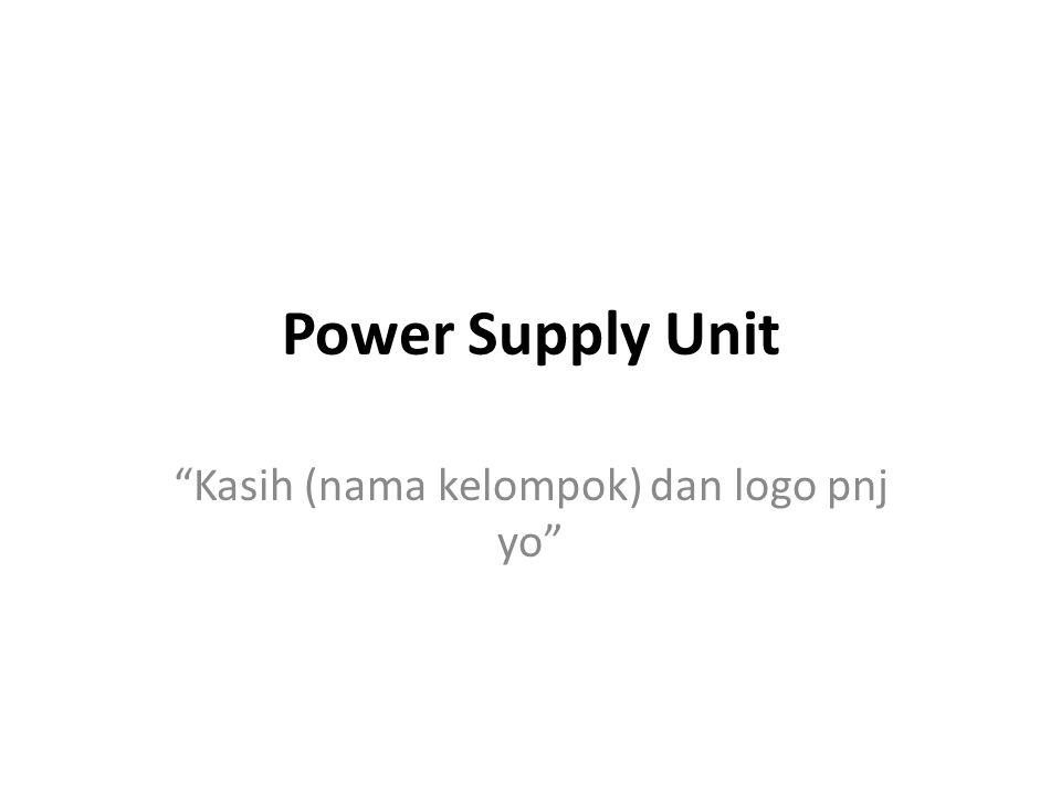 "Power Supply Unit ""Kasih (nama kelompok) dan logo pnj yo"""
