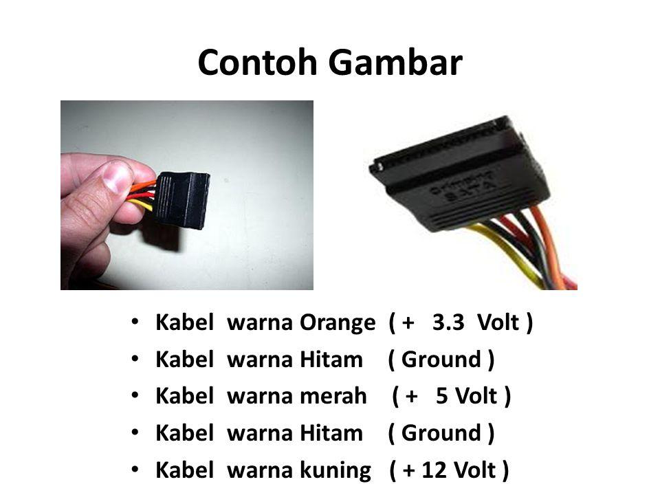 Contoh Gambar Kabel warna Orange ( + 3.3 Volt ) Kabel warna Hitam ( Ground ) Kabel warna merah ( + 5 Volt ) Kabel warna Hitam ( Ground ) Kabel warna k