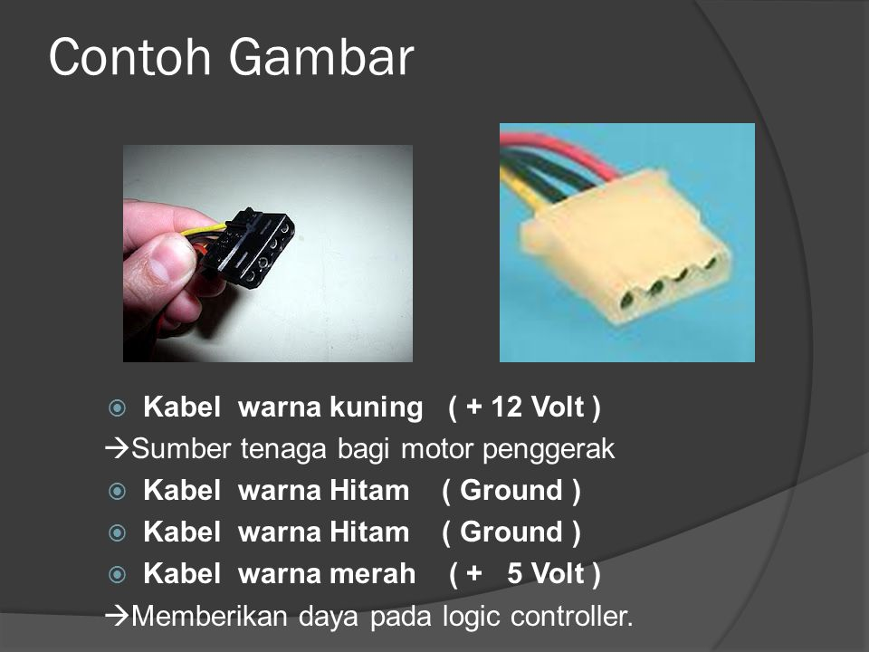 Contoh Gambar  Kabel warna kuning ( + 12 Volt )  Sumber tenaga bagi motor penggerak  Kabel warna Hitam ( Ground )  Kabel warna merah ( + 5 Volt )