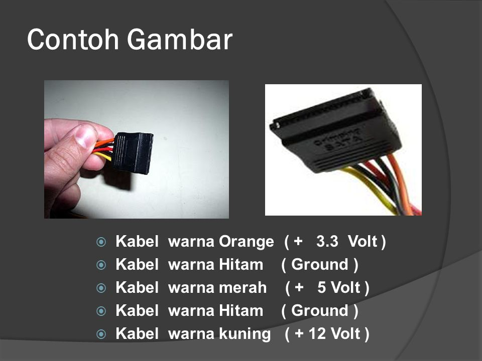 Contoh Gambar  Kabel warna Orange ( + 3.3 Volt )  Kabel warna Hitam ( Ground )  Kabel warna merah ( + 5 Volt )  Kabel warna Hitam ( Ground )  Kab