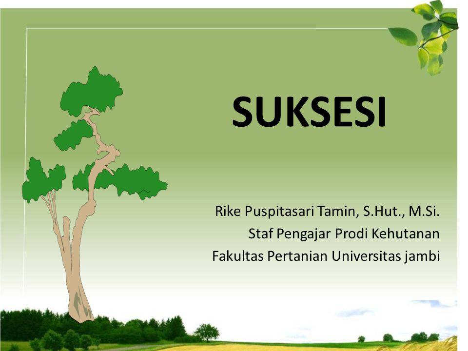 SUKSESI (Spurr, 1964) : Proses yang terjadi secara terus-menerus yang ditandai oleh perubahan vegetasi, tanah dan iklim dimana proses ini terjadi.