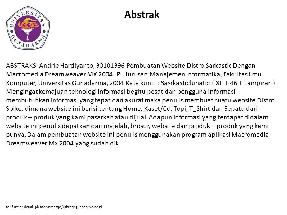 Abstrak ABSTRAKSI Andrie Hardiyanto, 30101396 Pembuatan Website Distro Sarkastic Dengan Macromedia Dreamweaver MX 2004.