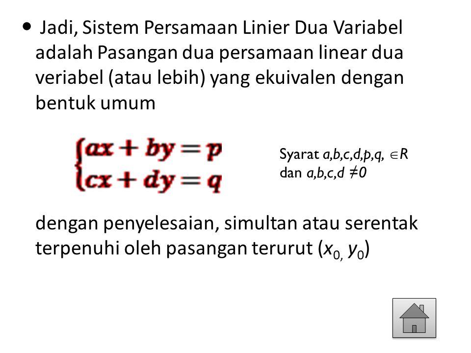 Jadi, Sistem Persamaan Linier Dua Variabel adalah Pasangan dua persamaan linear dua veriabel (atau lebih) yang ekuivalen dengan bentuk umum dengan pen