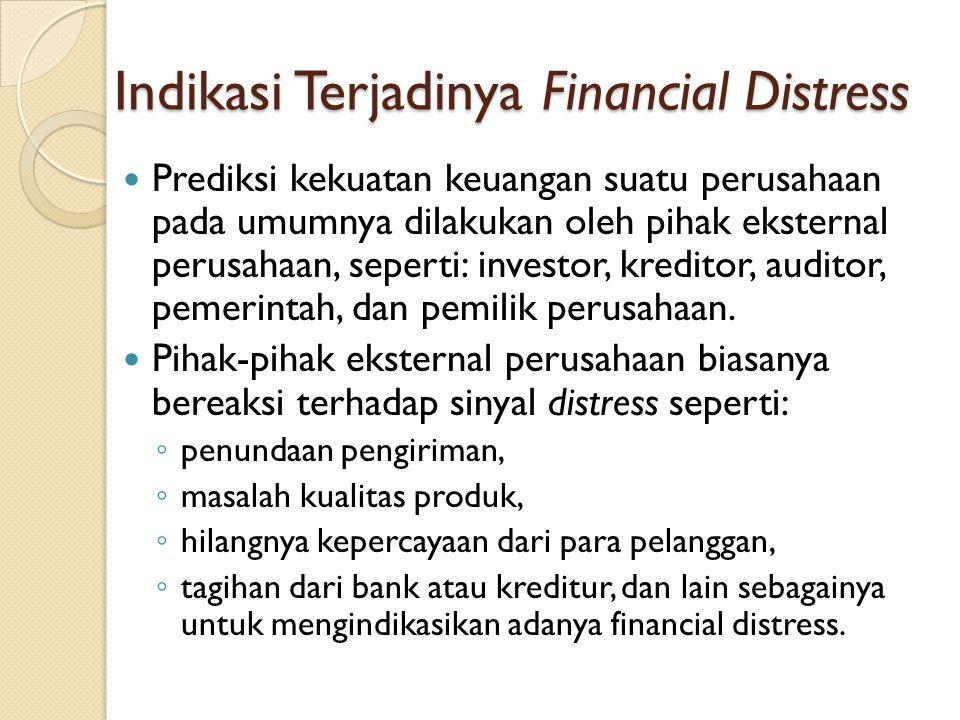Indikasi Terjadinya Financial Distress Prediksi kekuatan keuangan suatu perusahaan pada umumnya dilakukan oleh pihak eksternal perusahaan, seperti: investor, kreditor, auditor, pemerintah, dan pemilik perusahaan.