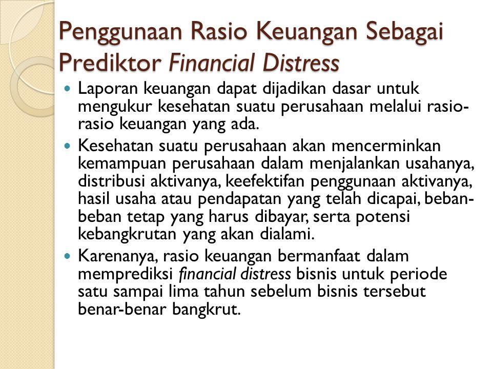 Penggunaan Rasio Keuangan Sebagai Prediktor Financial Distress Laporan keuangan dapat dijadikan dasar untuk mengukur kesehatan suatu perusahaan melalui rasio- rasio keuangan yang ada.