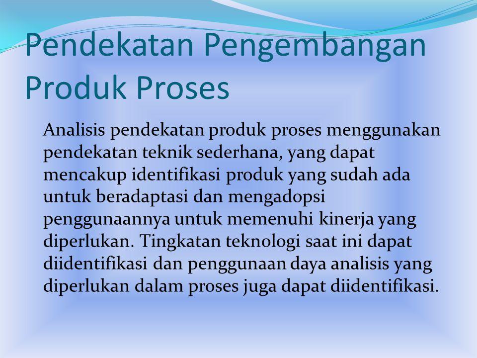 Pendekatan Pengembangan Produk Proses Analisis pendekatan produk proses menggunakan pendekatan teknik sederhana, yang dapat mencakup identifikasi prod