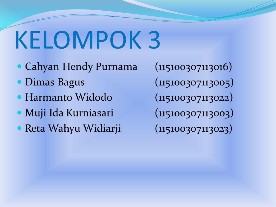 KELOMPOK 3 Cahyan Hendy Purnama(115100307113016) Dimas Bagus(115100307113005) Harmanto Widodo(115100307113022) Muji Ida Kurniasari(115100307113003) Reta Wahyu Widiarji(115100307113023)