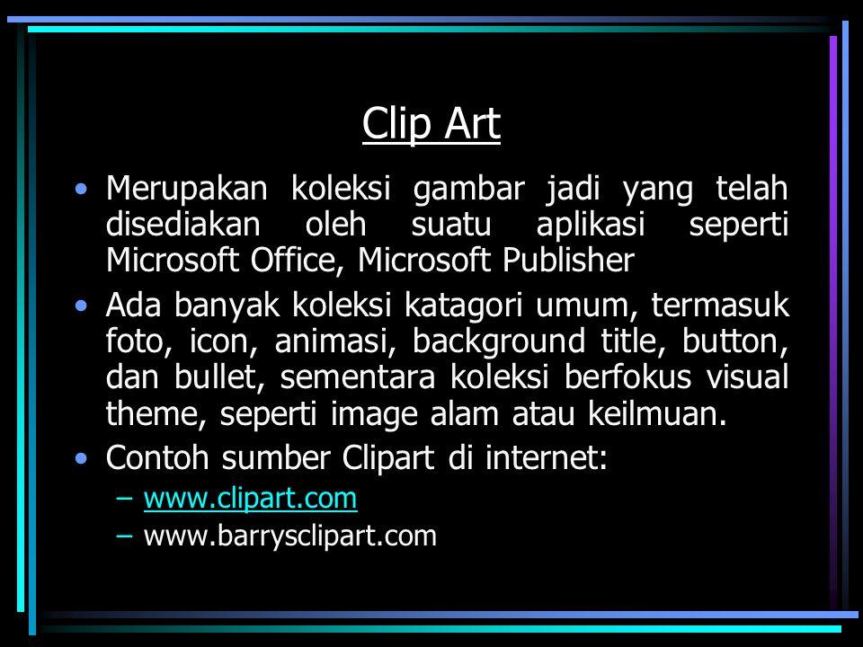 Clip Art Merupakan koleksi gambar jadi yang telah disediakan oleh suatu aplikasi seperti Microsoft Office, Microsoft Publisher Ada banyak koleksi kata