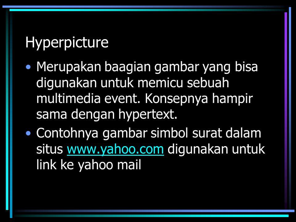 Hyperpicture Merupakan baagian gambar yang bisa digunakan untuk memicu sebuah multimedia event. Konsepnya hampir sama dengan hypertext. Contohnya gamb