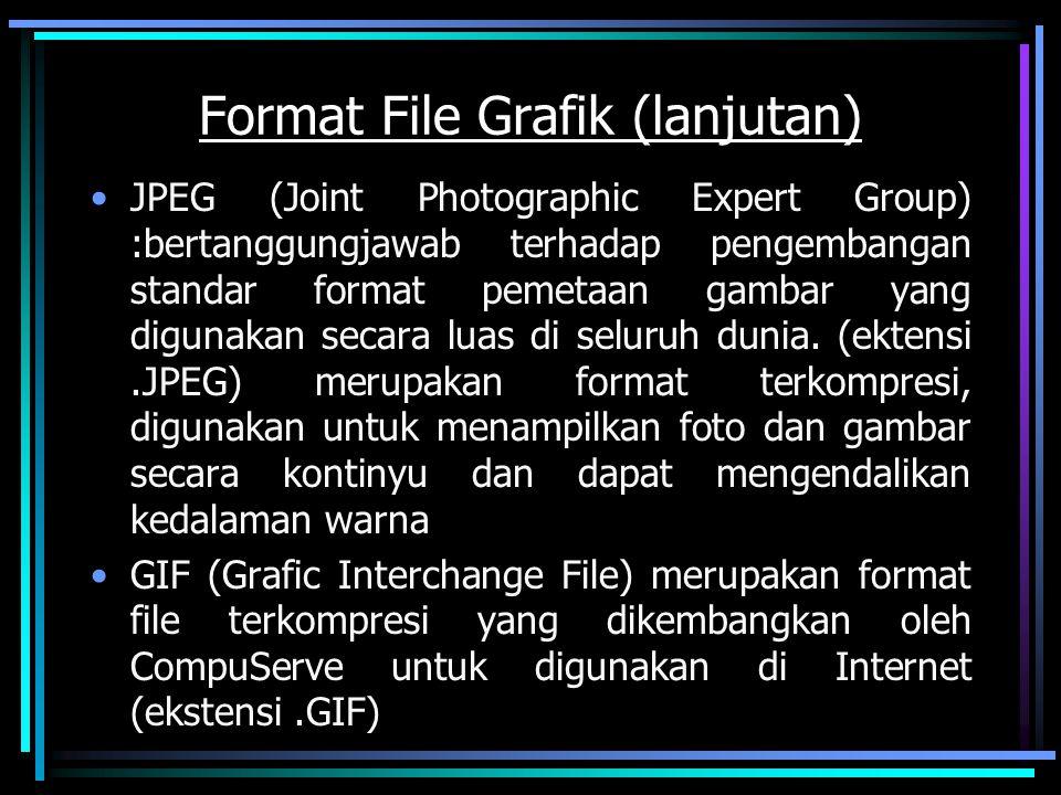 Format File Grafik (lanjutan) JPEG (Joint Photographic Expert Group) :bertanggungjawab terhadap pengembangan standar format pemetaan gambar yang digun