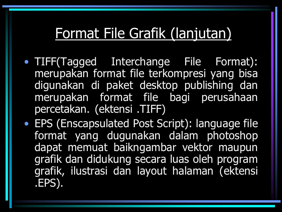 Format File Grafik (lanjutan) TIFF(Tagged Interchange File Format): merupakan format file terkompresi yang bisa digunakan di paket desktop publishing