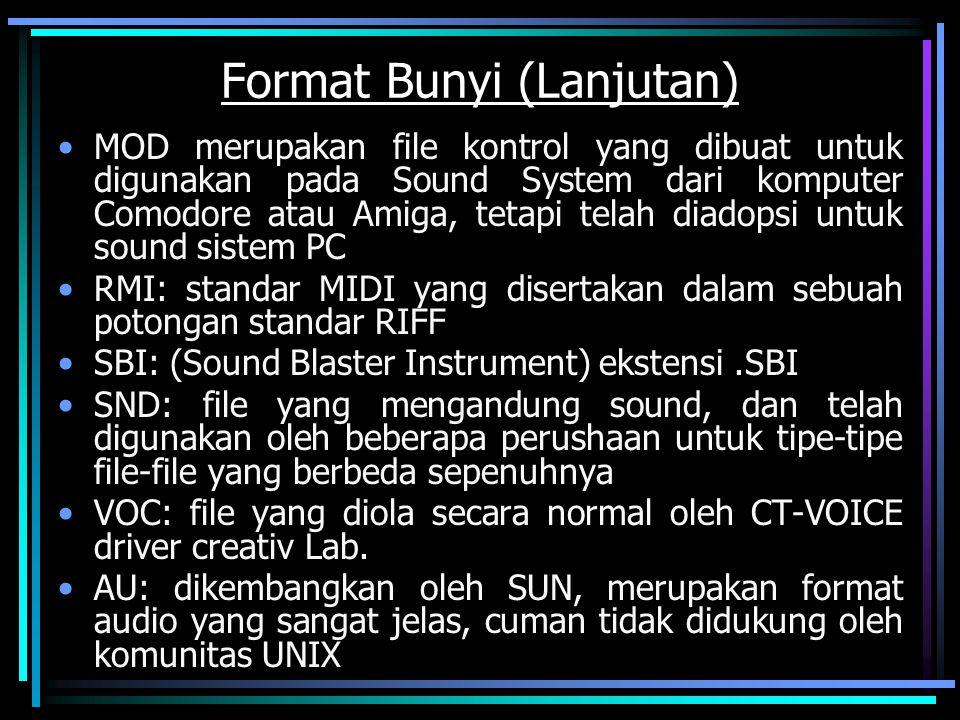 Format Bunyi (Lanjutan) MOD merupakan file kontrol yang dibuat untuk digunakan pada Sound System dari komputer Comodore atau Amiga, tetapi telah diado